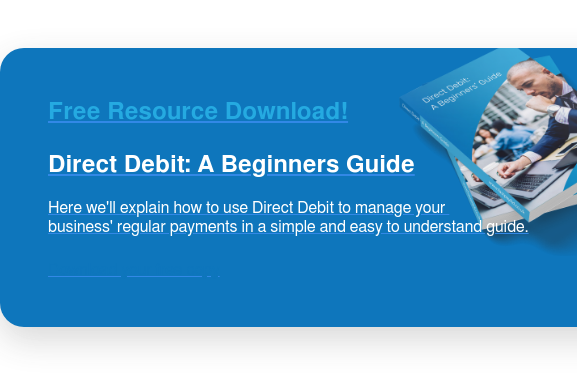 Free Resource Download!  Direct Debit: A Beginners Guide  Here we'll explain how to use Direct Debit to manage your  business' regular payments in a simple and easy to understand guide. Download your free copy
